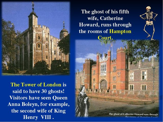 The Tower of London is said to have 30 ghosts! Visitors have seen Queen Anna...