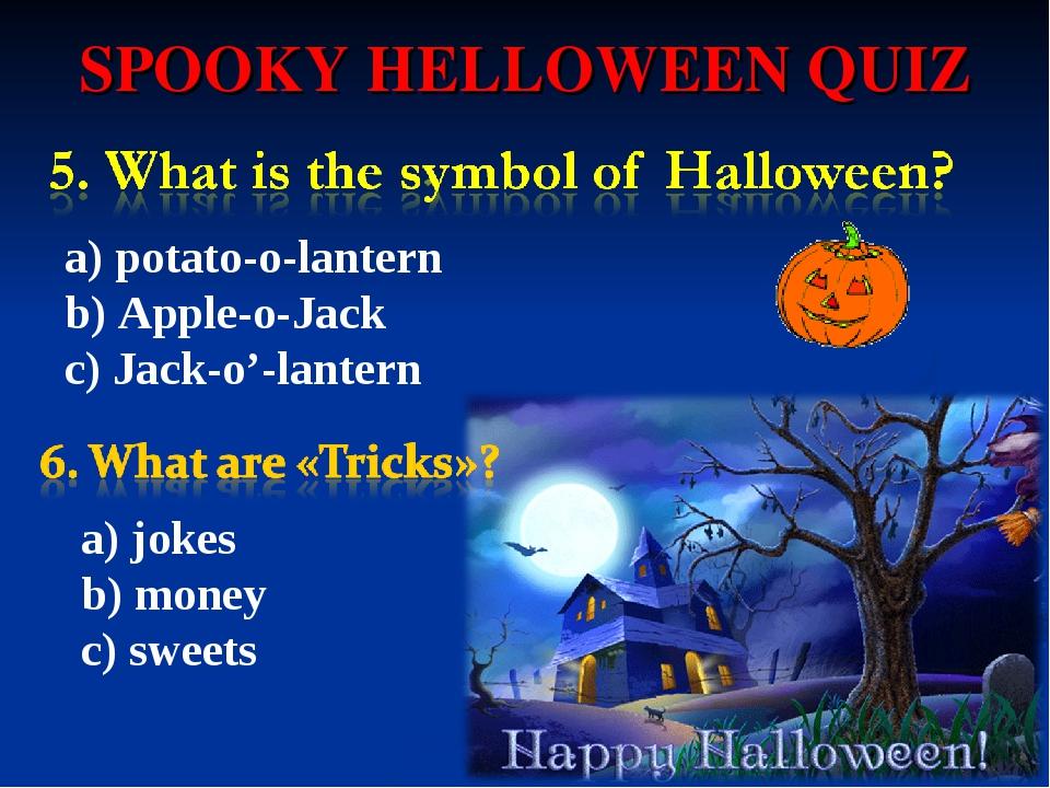 SPOOKY HELLOWEEN QUIZ a) potato-o-lantern b) Apple-o-Jack c) Jack-o'-lantern...