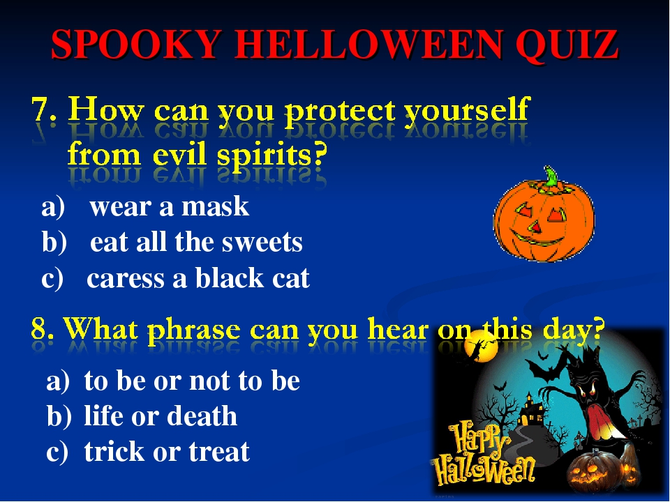 SPOOKY HELLOWEEN QUIZ a)wear a mask b)eat all the sweets c)caress a...