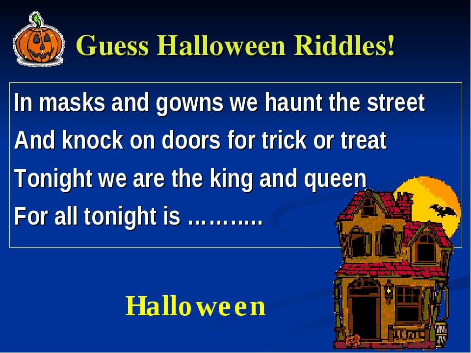 Guess Halloween Riddles! In masks and gowns we haunt the street And knock on...
