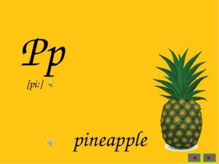 Pp pineapple [pi:]