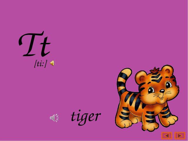 Tt tiger [ti:]