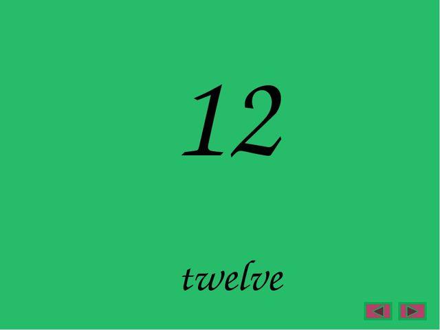12 twelve