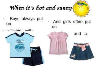 When it's hot and sunny Boys always put on a T-shirt with shorts And girls of