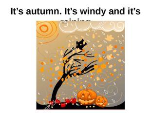 It's autumn. It's windy and it's raining