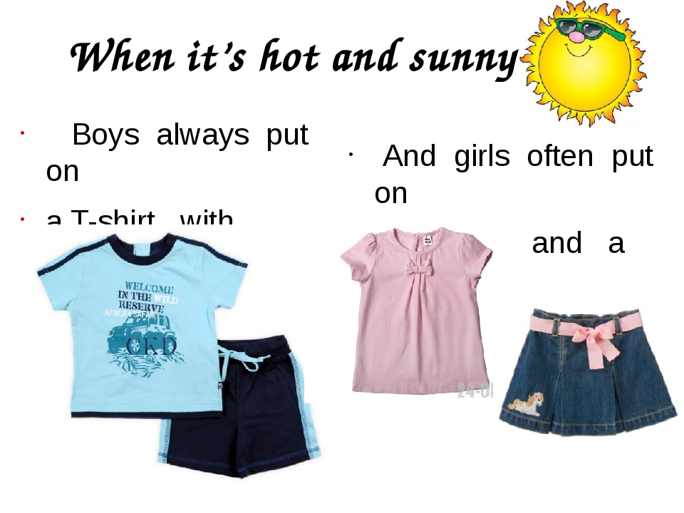When it's hot and sunny Boys always put on a T-shirt with shorts And girls of...