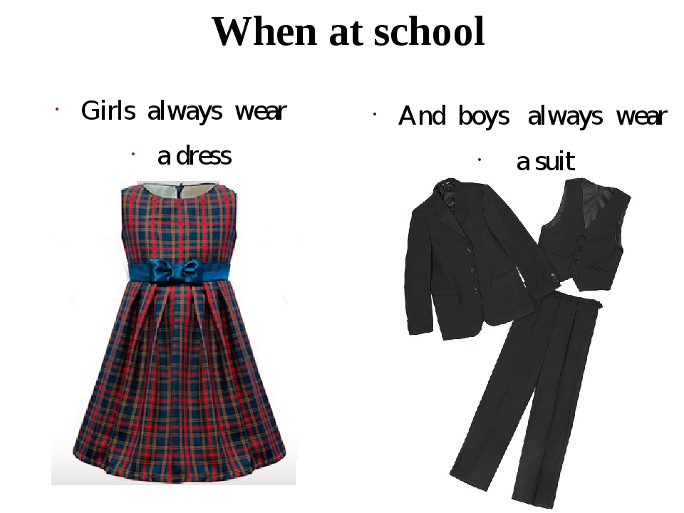 When at school Girls always wear a dress And boys always wear a suit