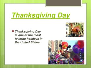Thanksgiving Day Thanksgiving Day is one of the most favorite holidays in the