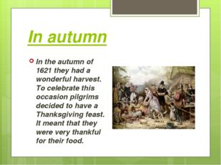 In autumn In the autumn of 1621 they had a wonderful harvest. To celebrate th