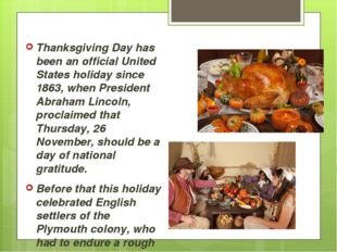 Thanksgiving Day has been an official United States holiday since 1863, when
