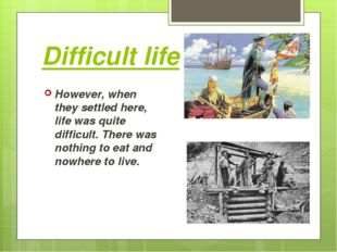 Difficult life However, when they settled here, life was quite difficult. The