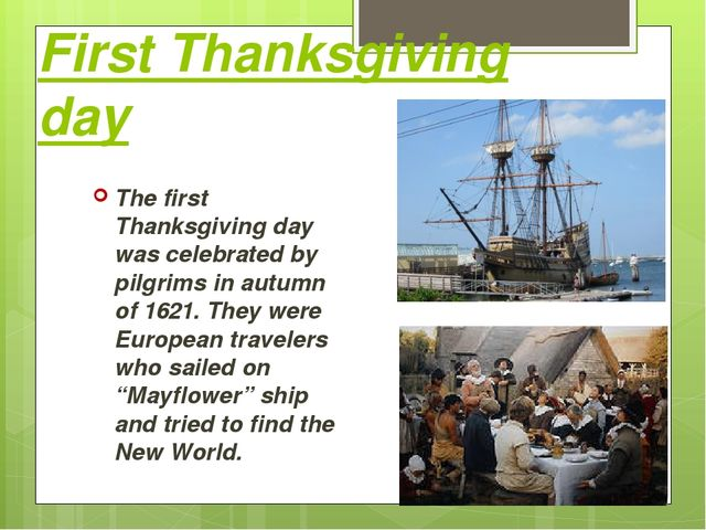 First Thanksgiving day The first Thanksgiving day was celebrated by pilgrims...