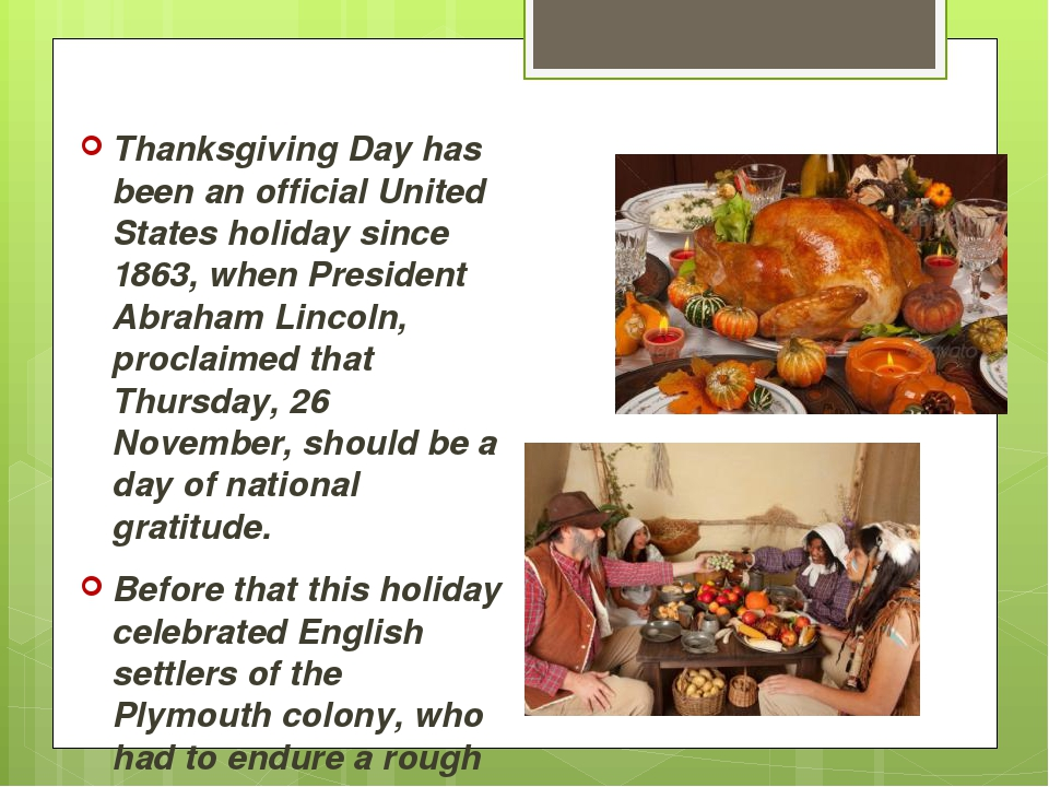 Thanksgiving Day has been an official United States holiday since 1863, when...