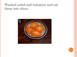 Washed salad and tomatoes and cut them into slices.