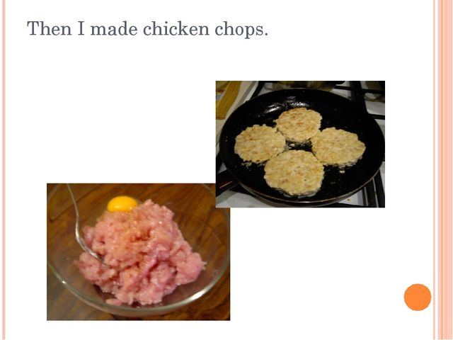 Then I made chicken chops.