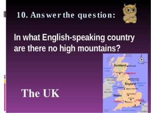 10. Answer the question: In what English-speaking country are there no high m