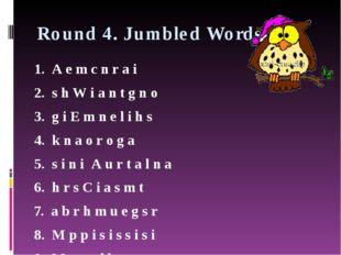 Round 4. Jumbled Words 1. A e m c n r a i 2. s h W i a n t g n o 3. g i E m n