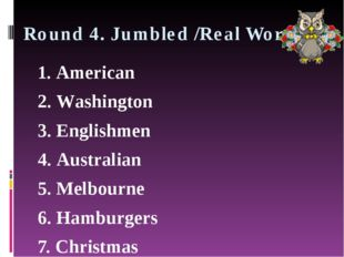 Round 4. Jumbled /Real Words 1. American 2. Washington 3. Englishmen 4. Austr