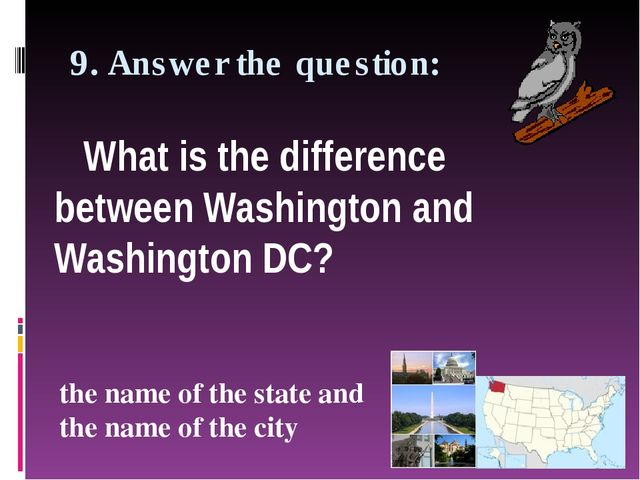9. Answer the question: What is the difference between Washington and Washing...