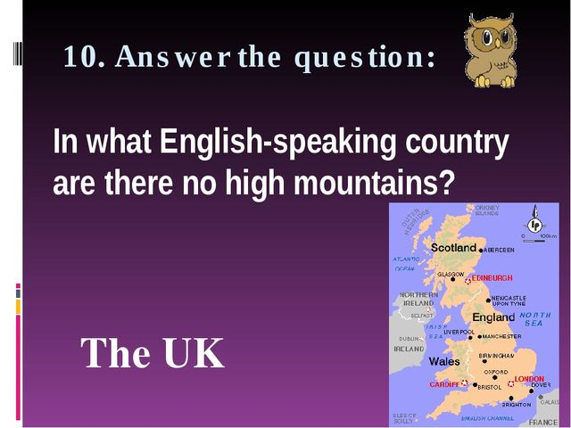 10. Answer the question: In what English-speaking country are there no high m...