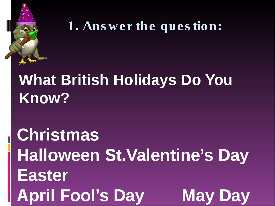 1. Answer the question: What British Holidays Do You Know? Christmas Hallowe...