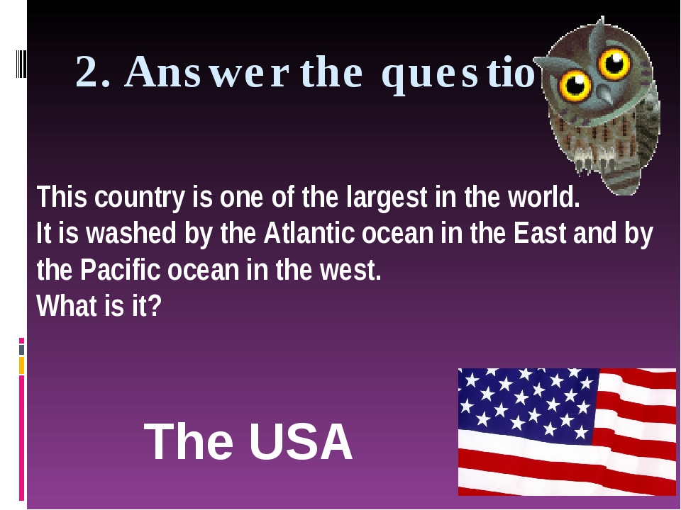 2. Answer the question: The USA This country is one of the largest in the wor...