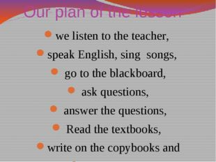 Our plan of the lesson we listen to the teacher, speak English, sing songs, g