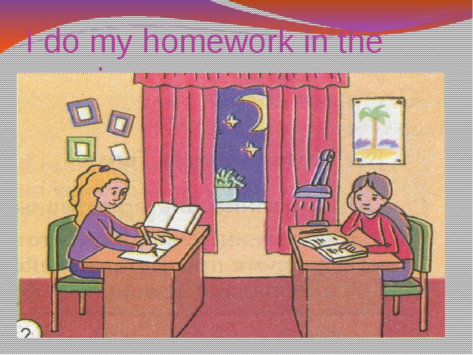 I do my homework in the evening