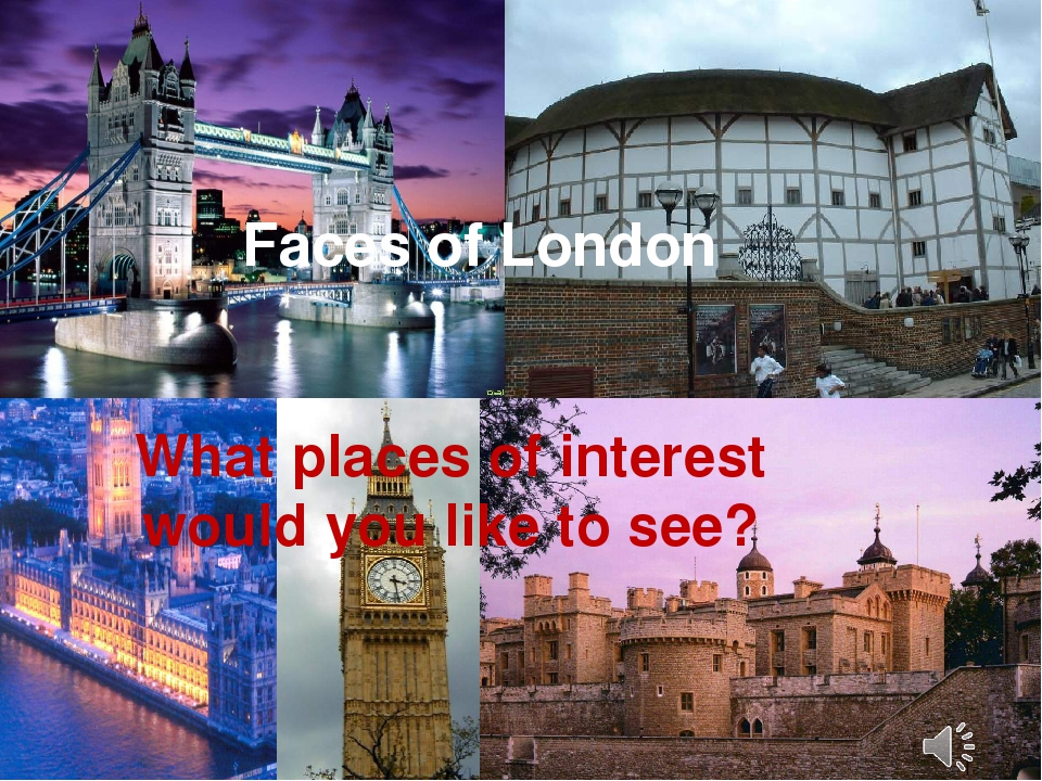Faces of London What places of interest would you like to see?
