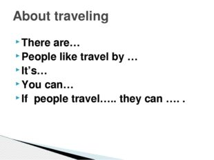 There are… People like travel by … It's… You can… If people travel….. they ca