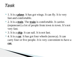 1. It is a plane. It has got wings. It can fly. It is very fast and comfortab