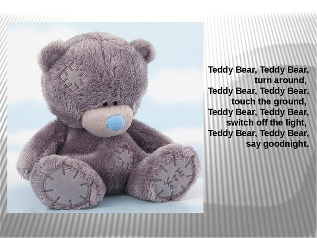 Teddy Bear, Teddy Bear, turn around,  Teddy Bear, Teddy Bear, touch the groun...
