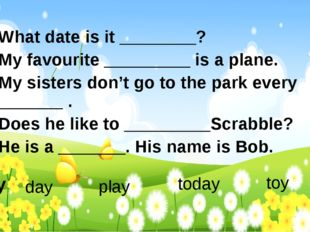 boy day 1. What date is it ________? 2. My favourite _________ is a plane. 3.