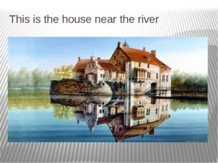 This is the house near the river