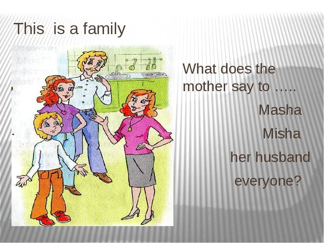 This is a family What does the mother say to ….. Masha Misha her husband ever...