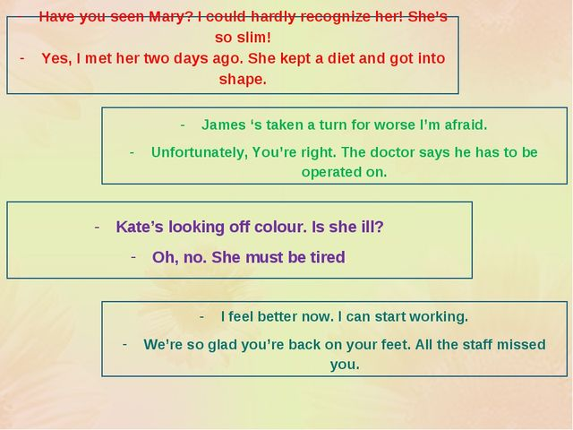 Have you seen Mary? I could hardly recognize her! She's so slim! Yes, I met h...