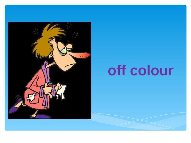 off colour