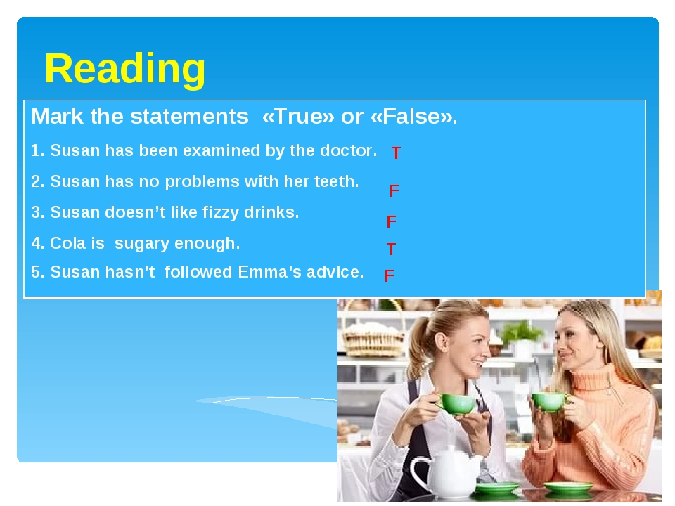 Reading T F F T F Mark the statements «True» or «False». 1. Susan has been ex...