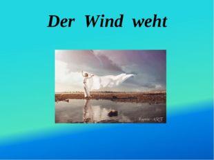 Der Wind weht
