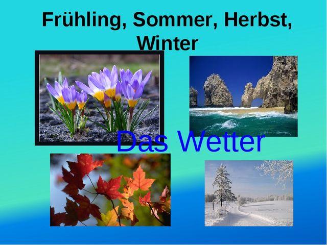 Frühling, Sommer, Herbst, Winter Das Wetter