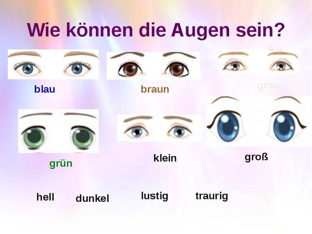 Wie können die Augen sein? blau braun grau grün klein groß hell dunkel lustig...