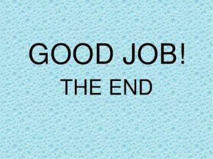 GOOD JOB! THE END