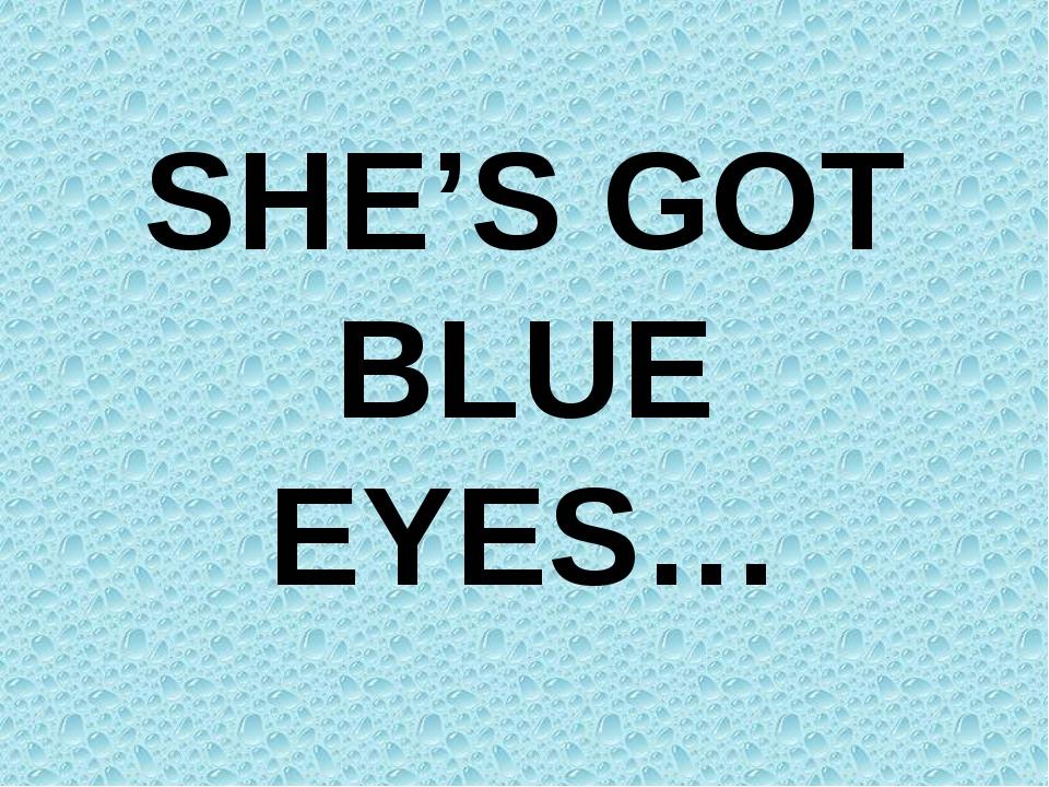 SHE'S GOT BLUE EYES…