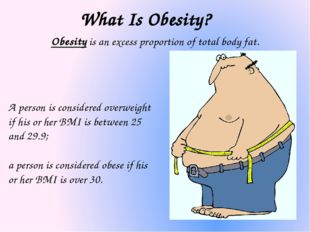 What Is Obesity? Obesity is an excess proportion of total body fat. A person