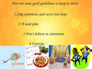 Here are some good guidelines to keep in mind: 1 Stay optimistic and never lo