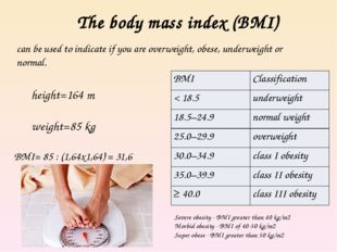 The body mass index (BMI) can be used to indicate if you are overweight, obes