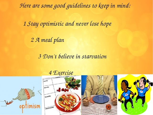 Here are some good guidelines to keep in mind: 1 Stay optimistic and never lo...