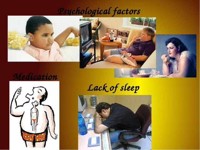 Psychological factors Medication Lack of sleep