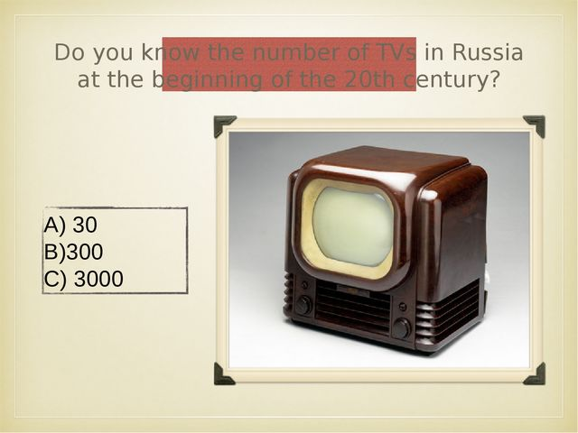 Do you know the number of TVs in Russia at the beginning of the 20th century?...