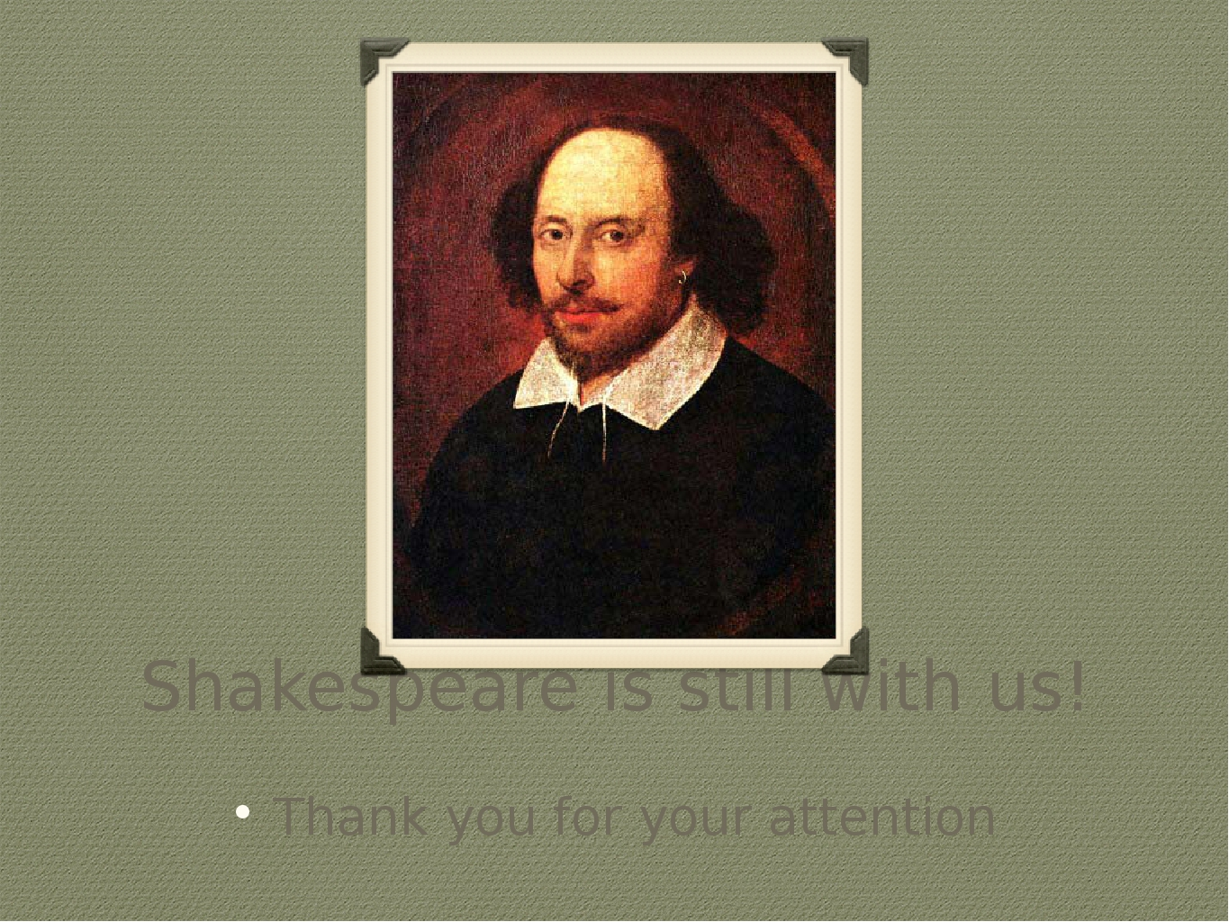 Shakespeare is still with us! Thank you for your attention